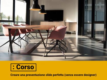 CORSO – Creare la presentazione slide perfetta (senza essere designer)
